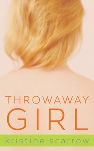 Throwaway Girl, by Kristine Scarrow