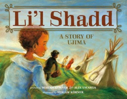 Li'l Shadd - A Story of Ujima, by Miriam Koerner and Alex Lwanga, Illustrated by Miriam Koerner