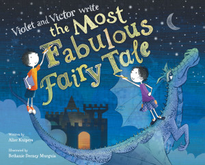 Violet and Victor write the Most Fabulous Fairy Tale, written by Alice Kuipers and illustrated by Bethanie Deeney Murguia